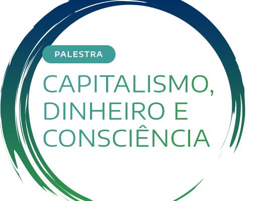 Capitalismo, Dinheiro e Consciência