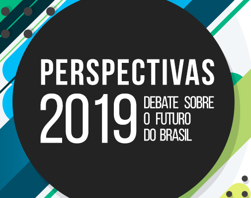 Perspectivas 2019 - Debate sobre o futuro do Brasil!