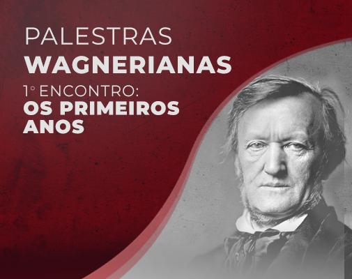 Palestras Wagnerianas - Os Primeiros Anos