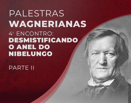 Palestras Wagnerianas - Desmistificando o Anel do Nibelungo (Parte II: a Música)