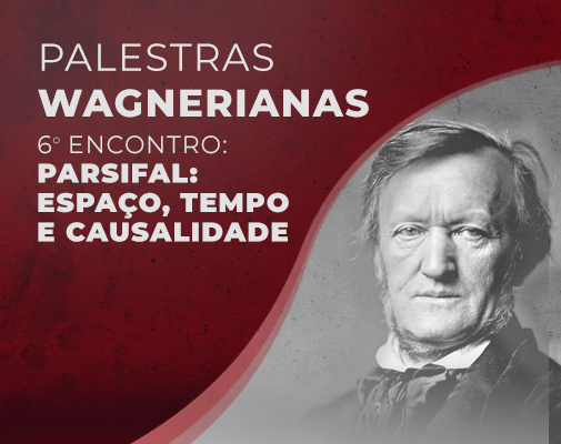 Palestras Wagnerianas - Parsifal:  Espaço, Tempo  e Causalidade